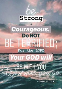 Be Strong And Courageous...